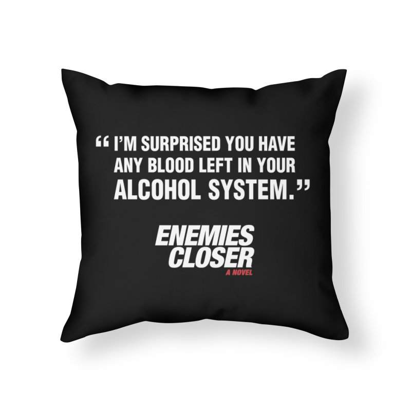 "ENEMIES CLOSER/""Alcohol System"" (White) Home Throw Pillow by Josh Sabarra's Shop"