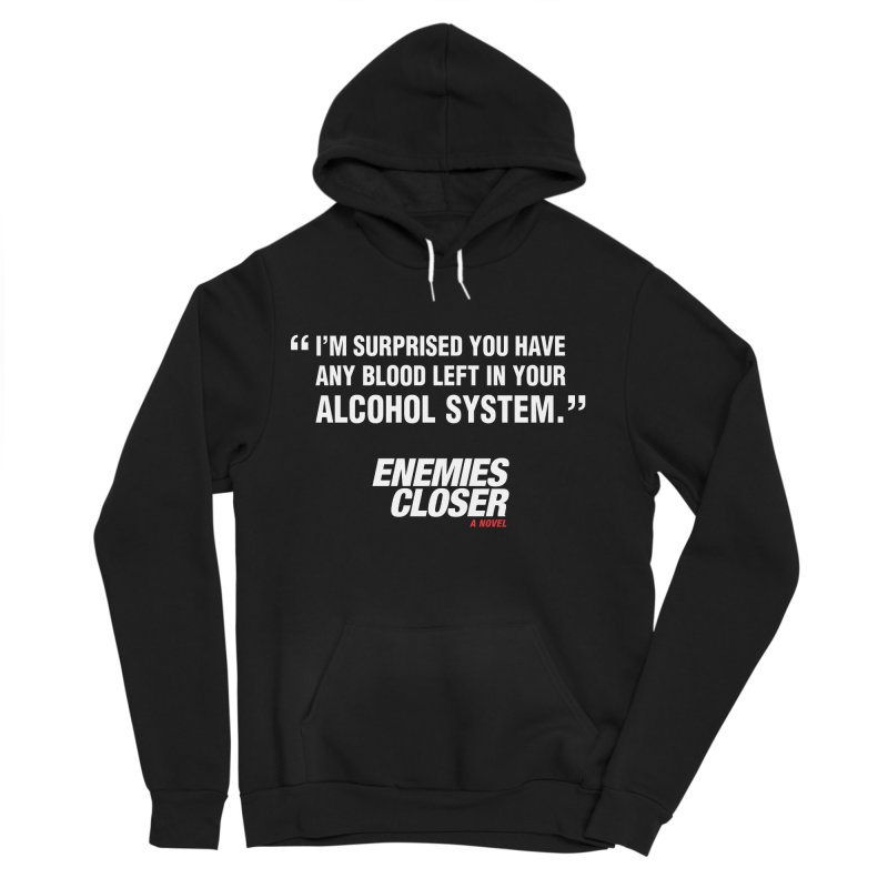 "ENEMIES CLOSER/""Alcohol System"" (White) Women's Sponge Fleece Pullover Hoody by Josh Sabarra's Shop"