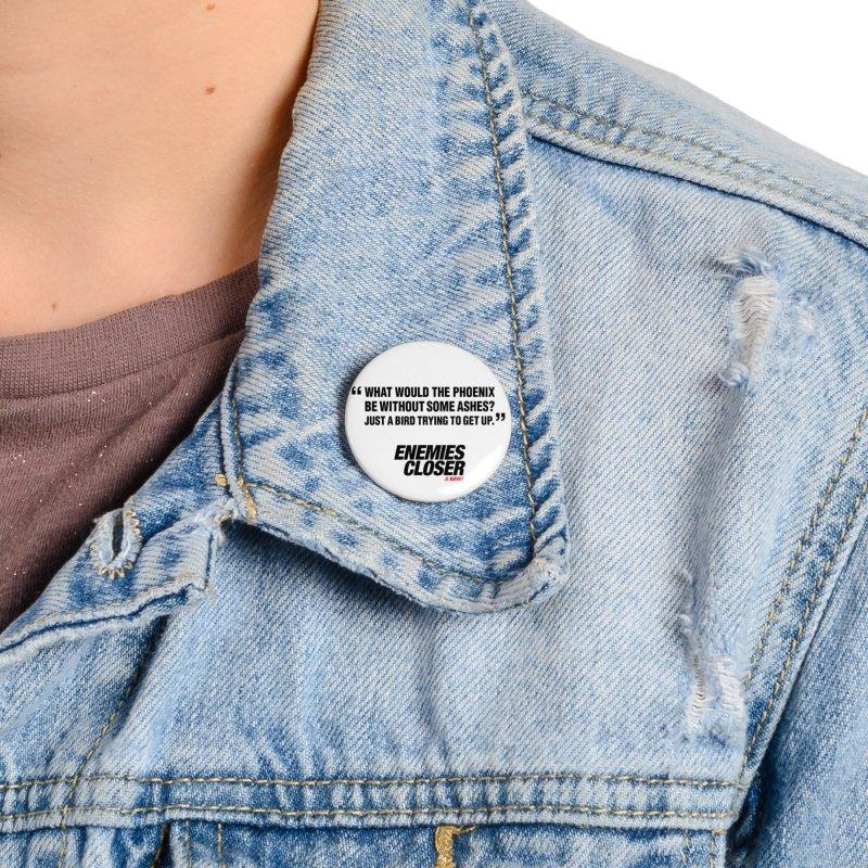 "ENEMIES CLOSER/""Phoenix"" (Black) Accessories Button by Josh Sabarra's Shop"