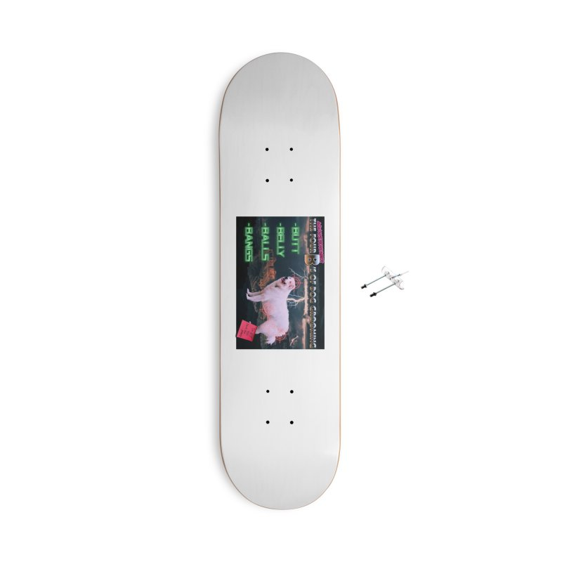 The 4 Bs of Dog Grooming Accessories With Hanging Hardware Skateboard by JuiceOne's Artist Shop