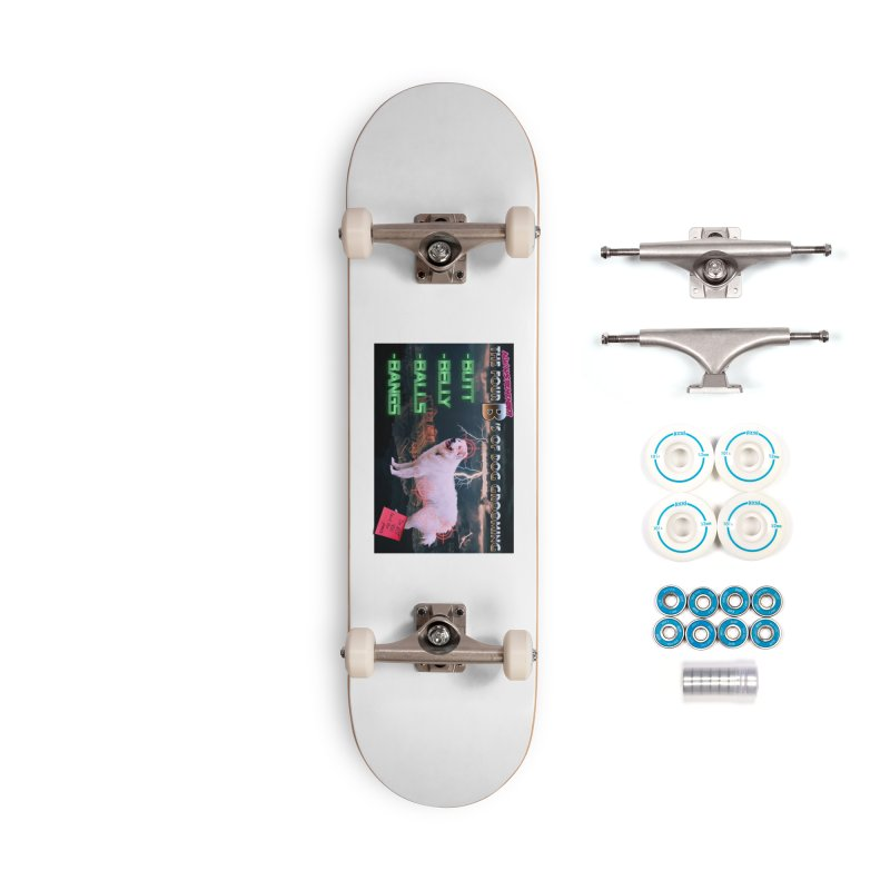 The 4 Bs of Dog Grooming Accessories Skateboard by JuiceOne's Artist Shop
