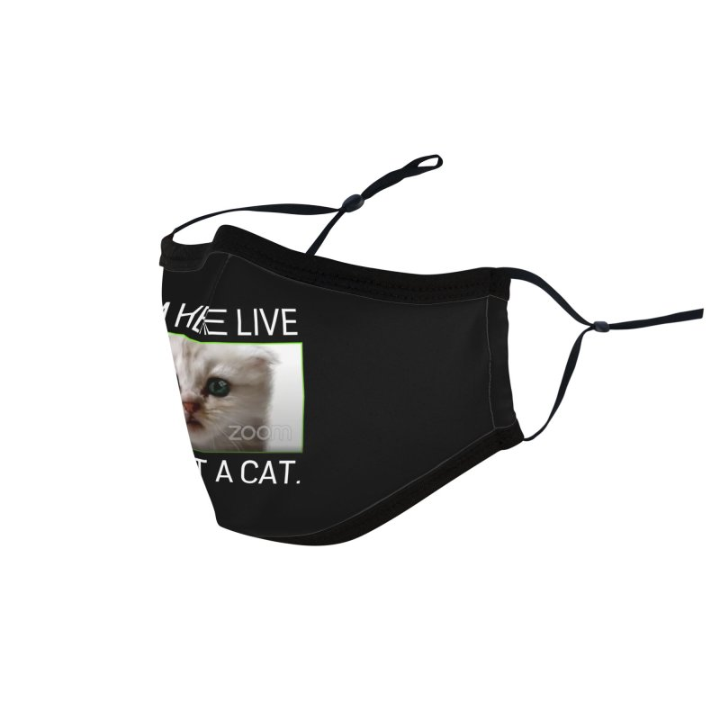 I'm Here Live. I'm Not a Cat. Accessories Face Mask by The Strange Pope's Stuff-Shack