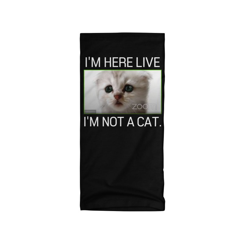 I'm Here Live. I'm Not a Cat. Accessories Neck Gaiter by The Strange Pope's Stuff-Shack