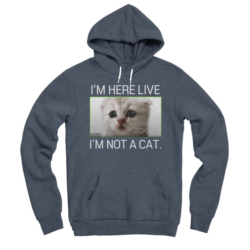 I'm Here Live. I'm Not a Cat. Men's Pullover Hoody by The Strange Pope's Stuff-Shack