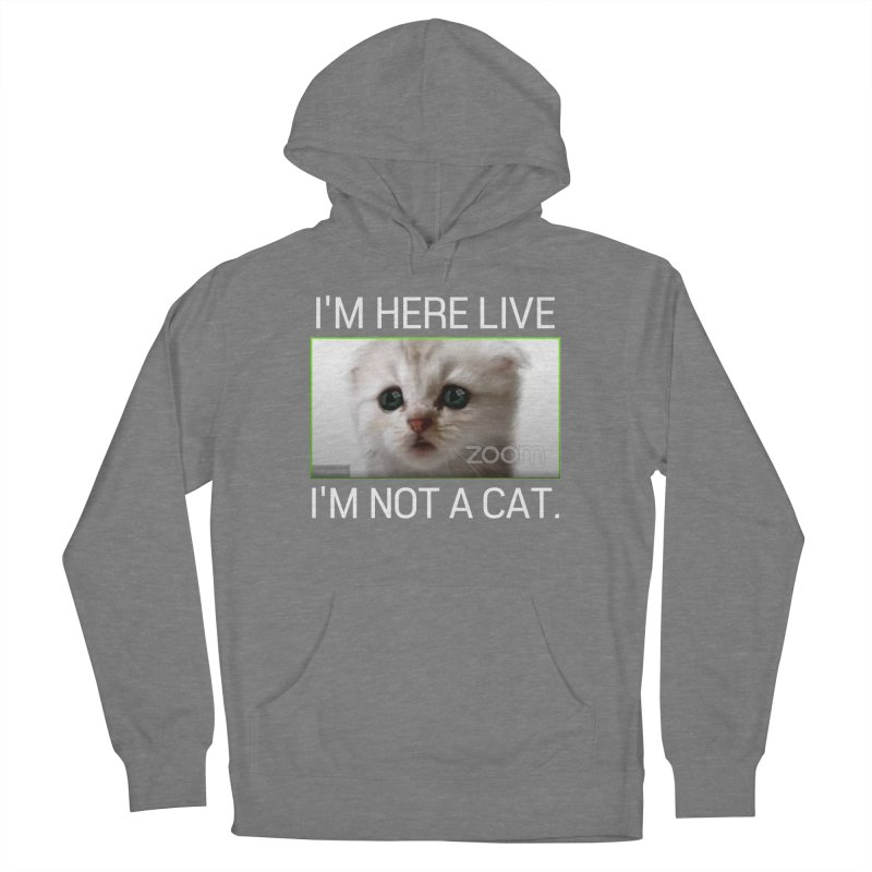 I'm Here Live. I'm Not a Cat. Women's Pullover Hoody by The Strange Pope's Stuff-Shack