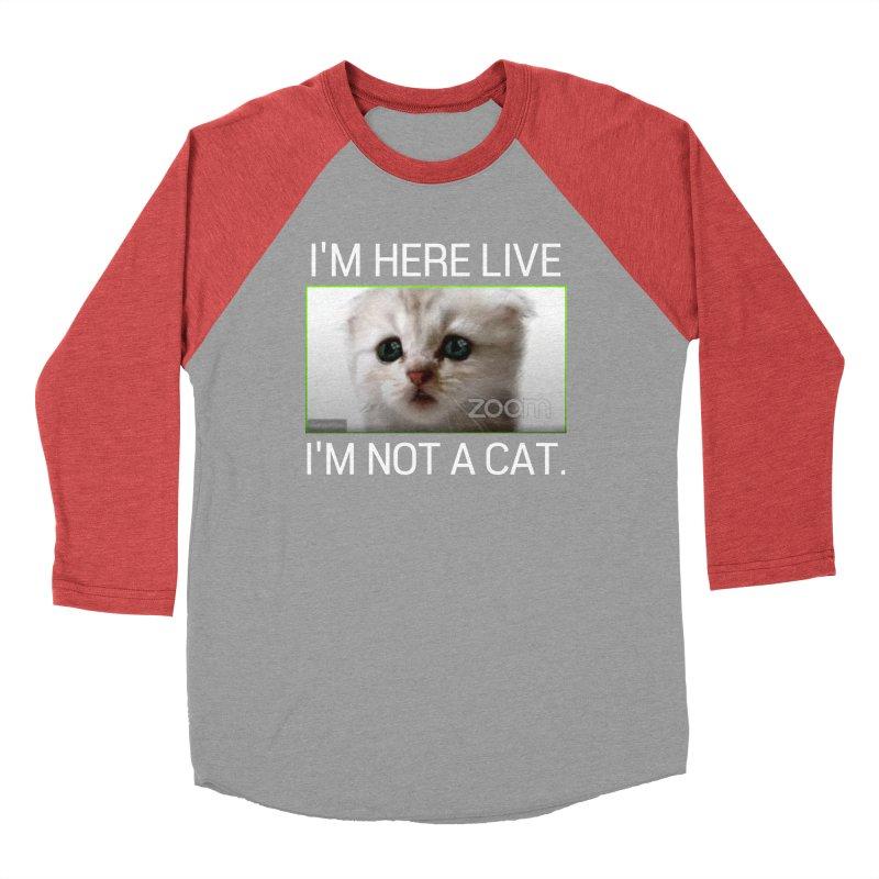I'm Here Live. I'm Not a Cat. Women's Longsleeve T-Shirt by The Strange Pope's Stuff-Shack