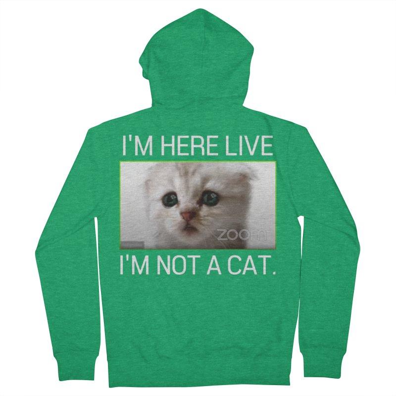 I'm Here Live. I'm Not a Cat. Women's Zip-Up Hoody by The Strange Pope's Stuff-Shack