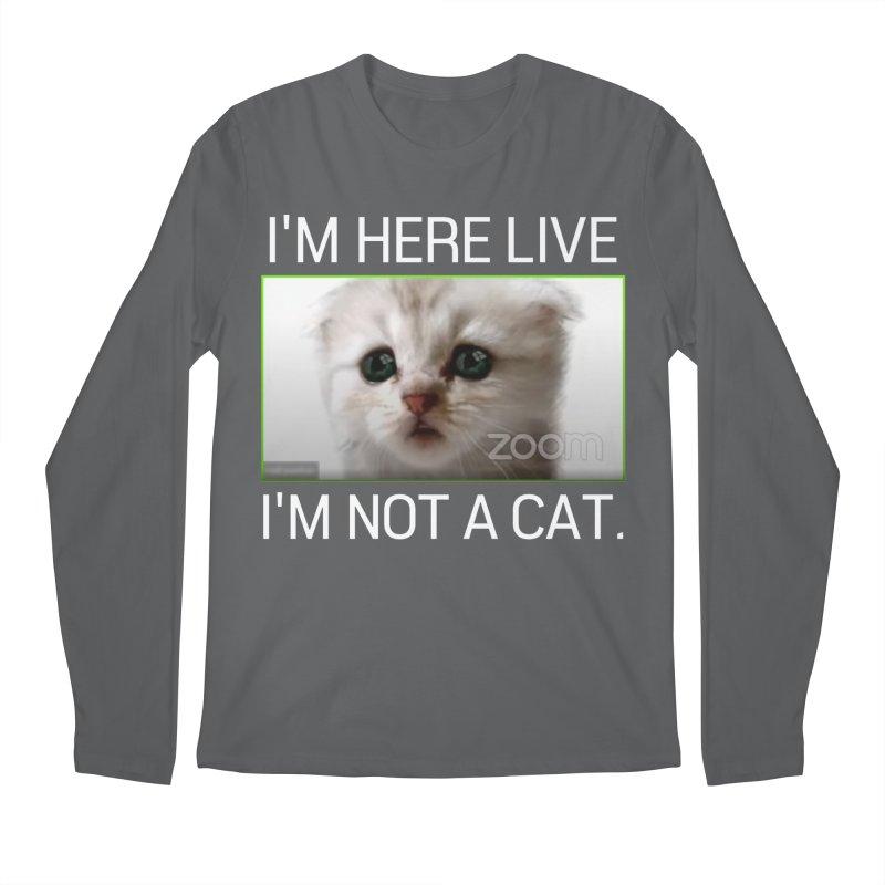 I'm Here Live. I'm Not a Cat. Men's Longsleeve T-Shirt by The Strange Pope's Stuff-Shack