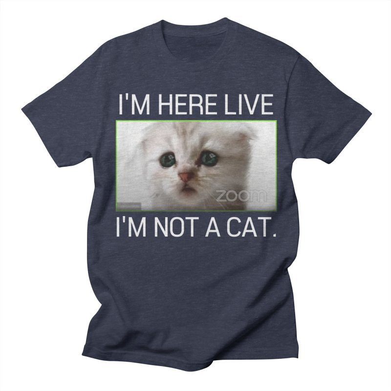 I'm Here Live. I'm Not a Cat. Men's T-Shirt by The Strange Pope's Stuff-Shack