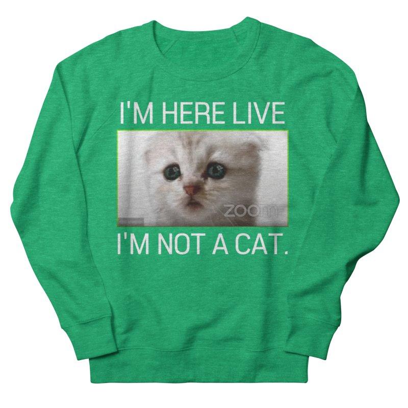 I'm Here Live. I'm Not a Cat. Women's Sweatshirt by The Strange Pope's Stuff-Shack