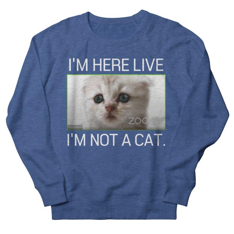 I'm Here Live. I'm Not a Cat. Men's Sweatshirt by The Strange Pope's Stuff-Shack