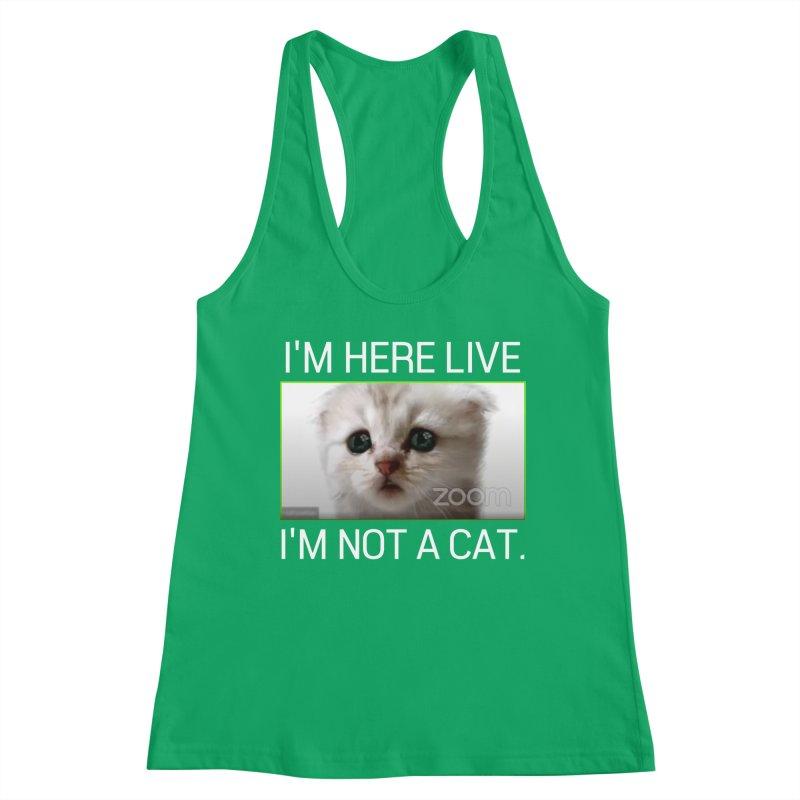 I'm Here Live. I'm Not a Cat. Women's Tank by The Strange Pope's Stuff-Shack