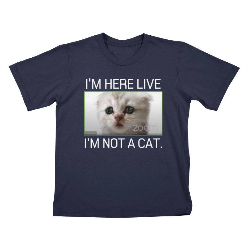 I'm Here Live. I'm Not a Cat. Kids T-Shirt by The Strange Pope's Stuff-Shack