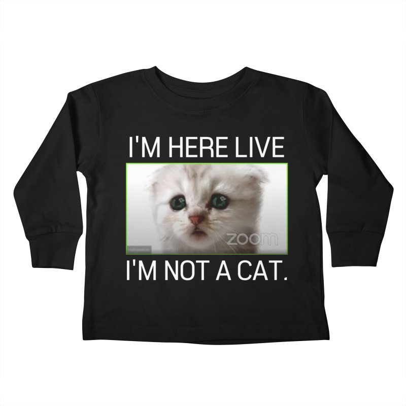 I'm Here Live. I'm Not a Cat. Kids Toddler Longsleeve T-Shirt by The Strange Pope's Stuff-Shack
