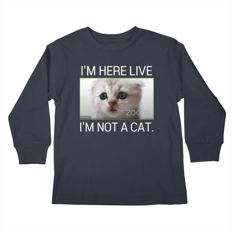 I'm Here Live. I'm Not a Cat. Kids Longsleeve T-Shirt by The Strange Pope's Stuff-Shack