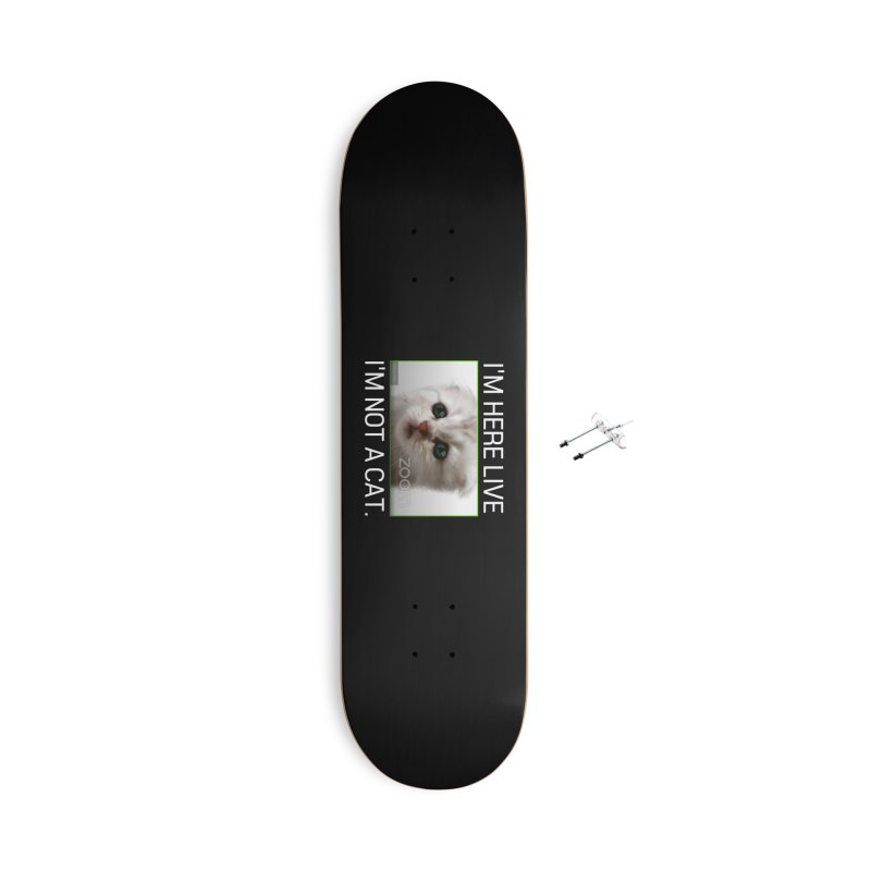 I'm Here Live. I'm Not a Cat. Accessories Skateboard by The Strange Pope's Stuff-Shack