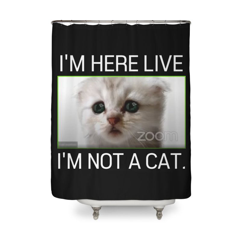 I'm Here Live. I'm Not a Cat. Home Shower Curtain by The Strange Pope's Stuff-Shack