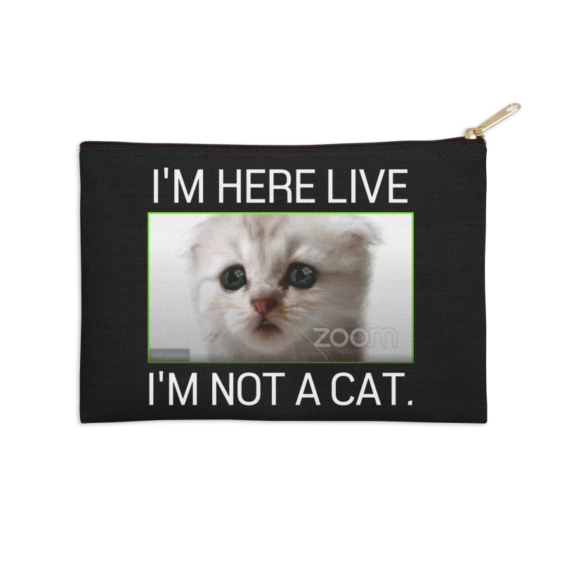 I'm Here Live. I'm Not a Cat. Accessories Zip Pouch by The Strange Pope's Stuff-Shack