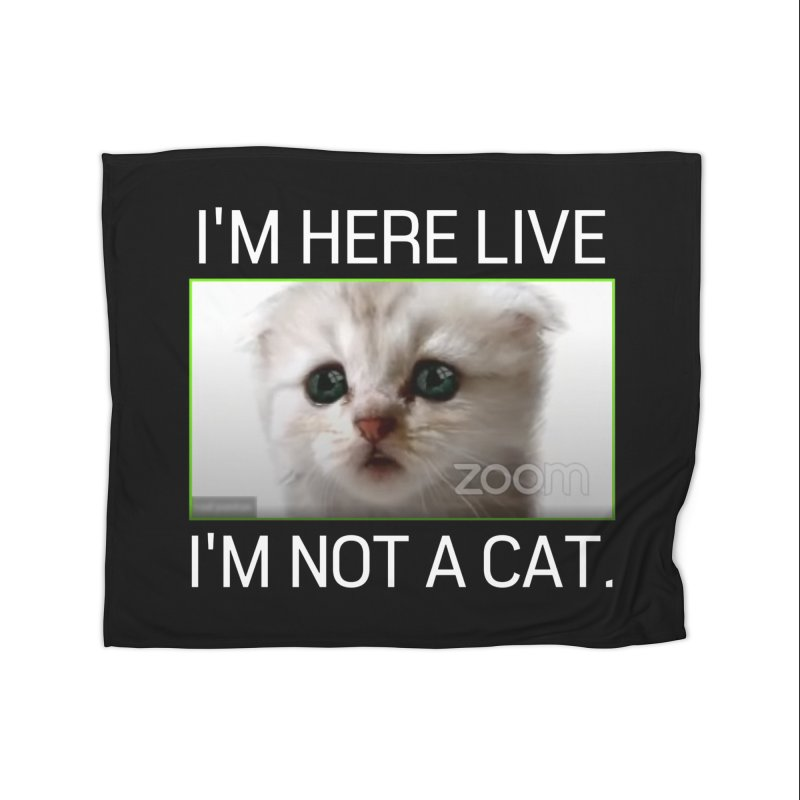 I'm Here Live. I'm Not a Cat. Home Blanket by The Strange Pope's Stuff-Shack