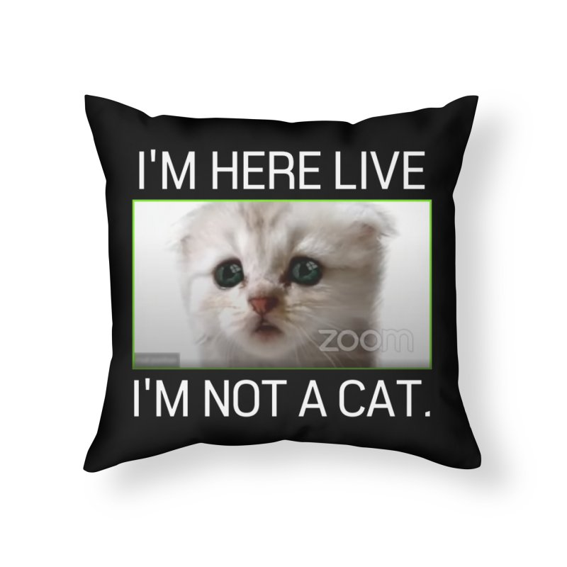 I'm Here Live. I'm Not a Cat. Home Throw Pillow by The Strange Pope's Stuff-Shack