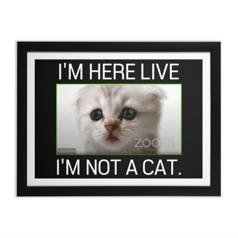 I'm Here Live. I'm Not a Cat. Home Framed Fine Art Print by The Strange Pope's Stuff-Shack