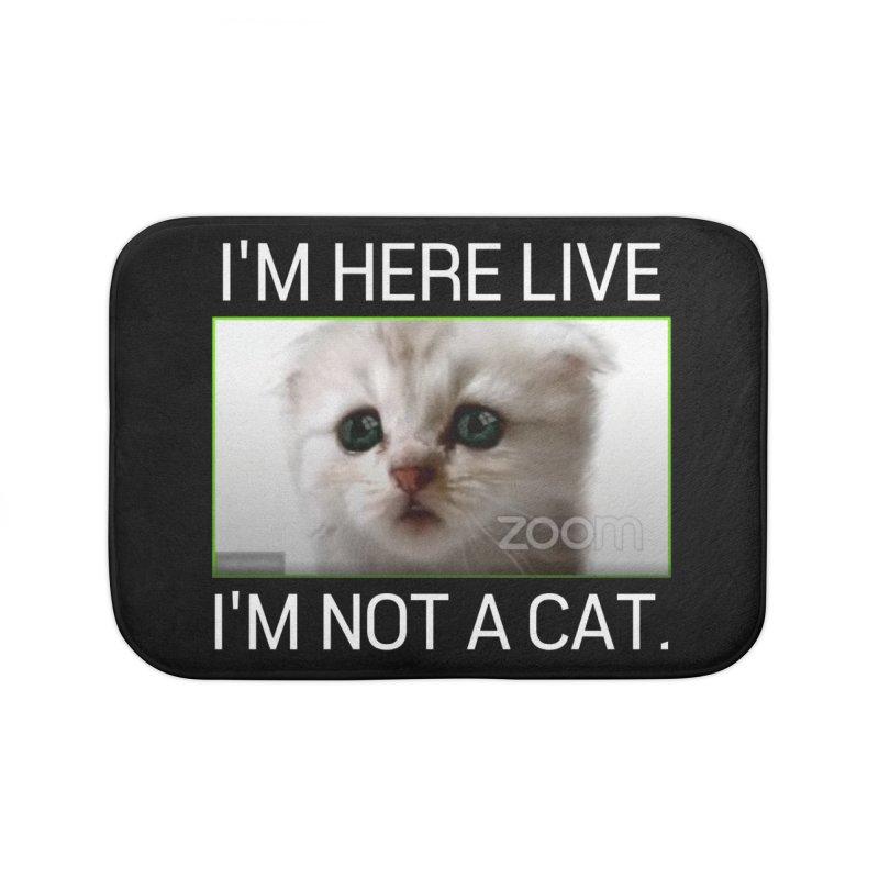 I'm Here Live. I'm Not a Cat. Home Bath Mat by The Strange Pope's Stuff-Shack