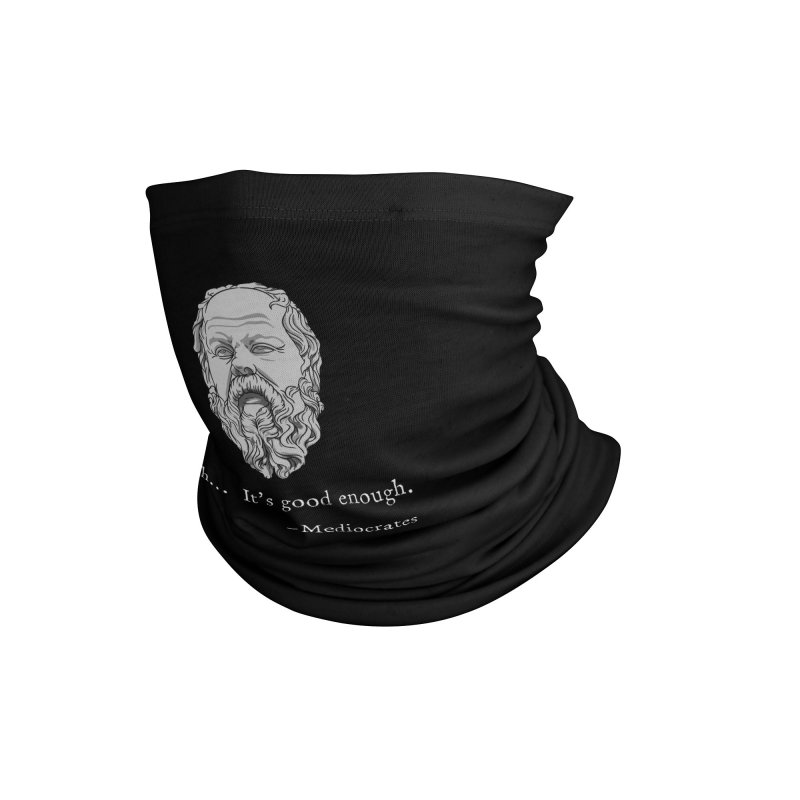Mediocrates - Ehh... It's good enough Accessories Neck Gaiter by The Strange Pope's Stuff-Shack
