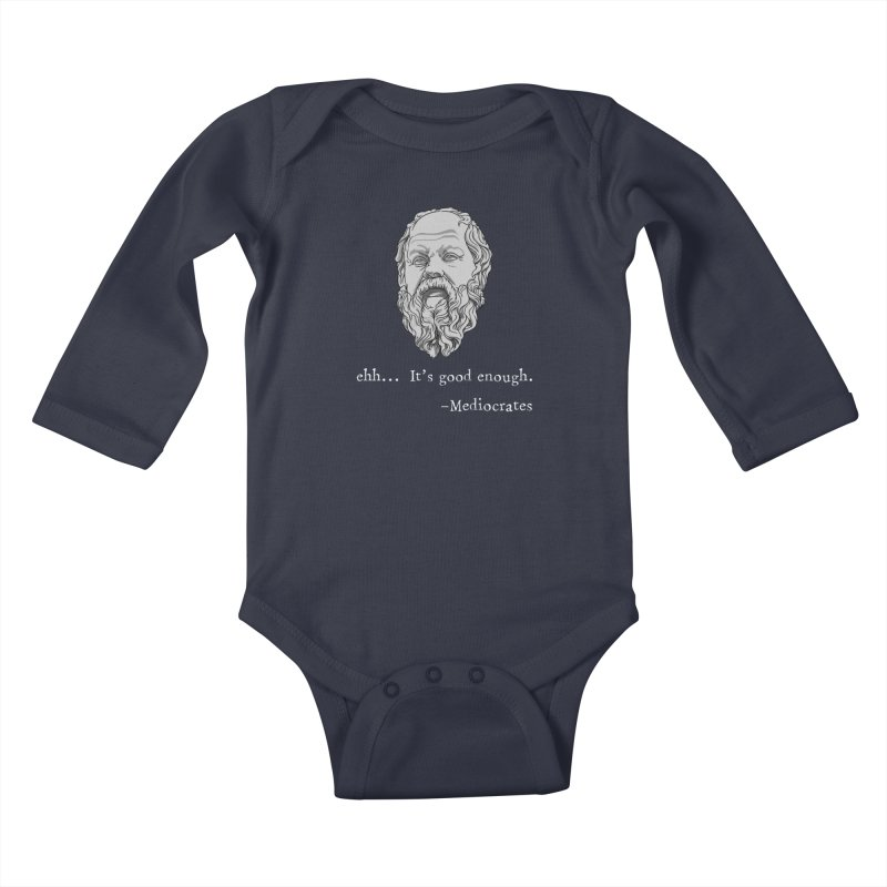 Mediocrates - Ehh... It's good enough Kids Baby Longsleeve Bodysuit by The Strange Pope's Stuff-Shack