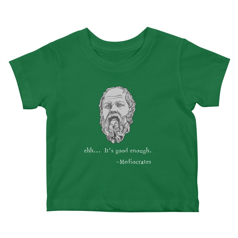 Mediocrates - Ehh... It's good enough Kids Baby T-Shirt by The Strange Pope's Stuff-Shack