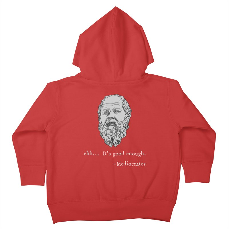 Mediocrates - Ehh... It's good enough Kids Toddler Zip-Up Hoody by The Strange Pope's Stuff-Shack