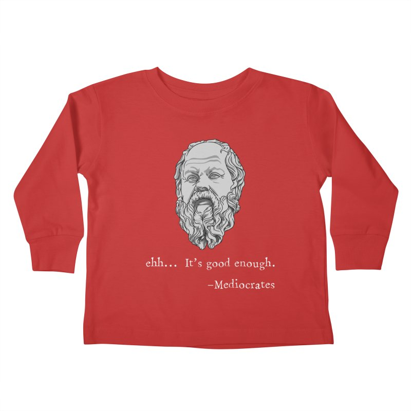 Mediocrates - Ehh... It's good enough Kids Toddler Longsleeve T-Shirt by The Strange Pope's Stuff-Shack
