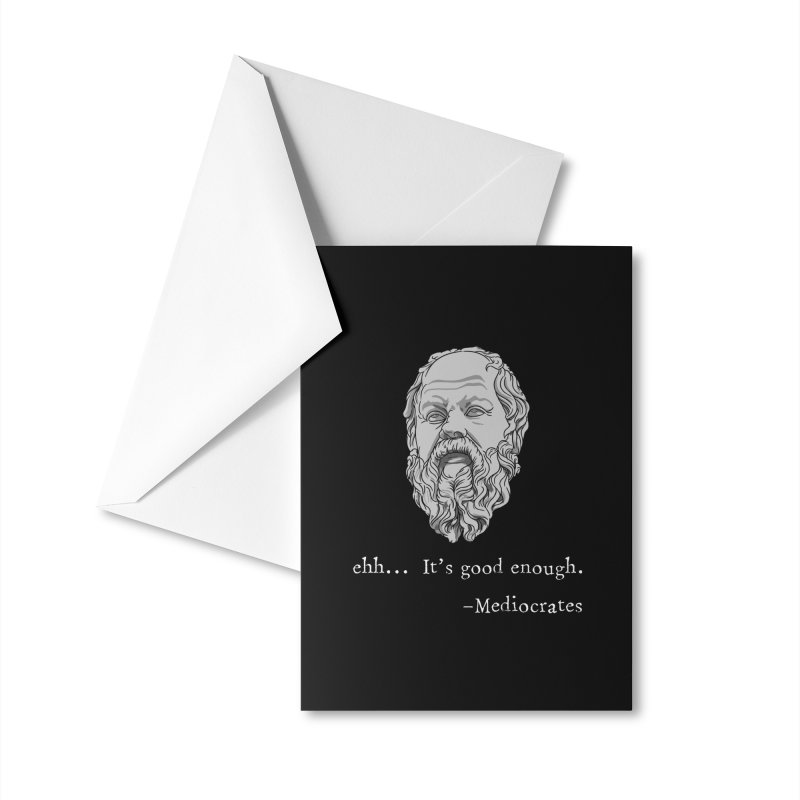 Mediocrates - Ehh... It's good enough Accessories Greeting Card by The Strange Pope's Stuff-Shack