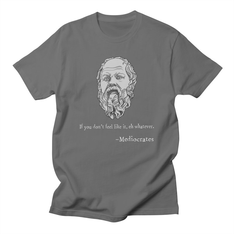 Mediocrates - If you don't feel like it, whatever. Men's T-Shirt by The Strange Pope's Stuff-Shack