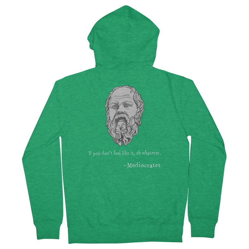 Mediocrates - If you don't feel like it, whatever. Women's Zip-Up Hoody by The Strange Pope's Stuff-Shack