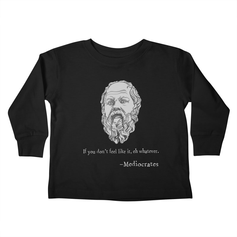 Mediocrates - If you don't feel like it, whatever. Kids Toddler Longsleeve T-Shirt by The Strange Pope's Stuff-Shack