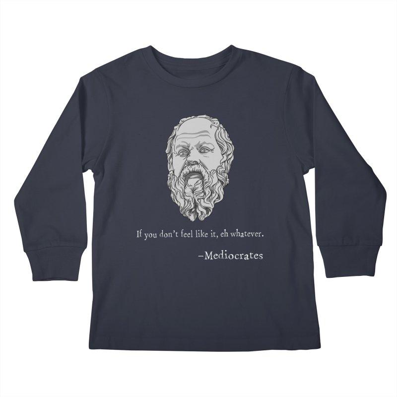 Mediocrates - If you don't feel like it, whatever. Kids Longsleeve T-Shirt by The Strange Pope's Stuff-Shack
