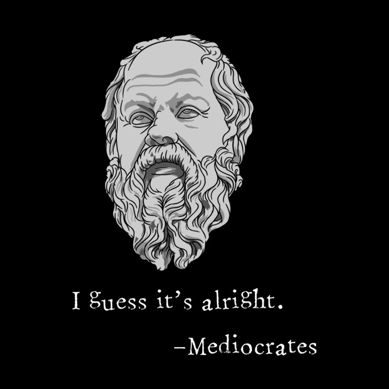 Mediocrates - I guess it's alright. Men's Longsleeve T-Shirt by The Strange Pope's Stuff-Shack