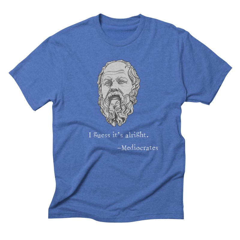 Mediocrates - I guess it's alright. Men's T-Shirt by The Strange Pope's Stuff-Shack