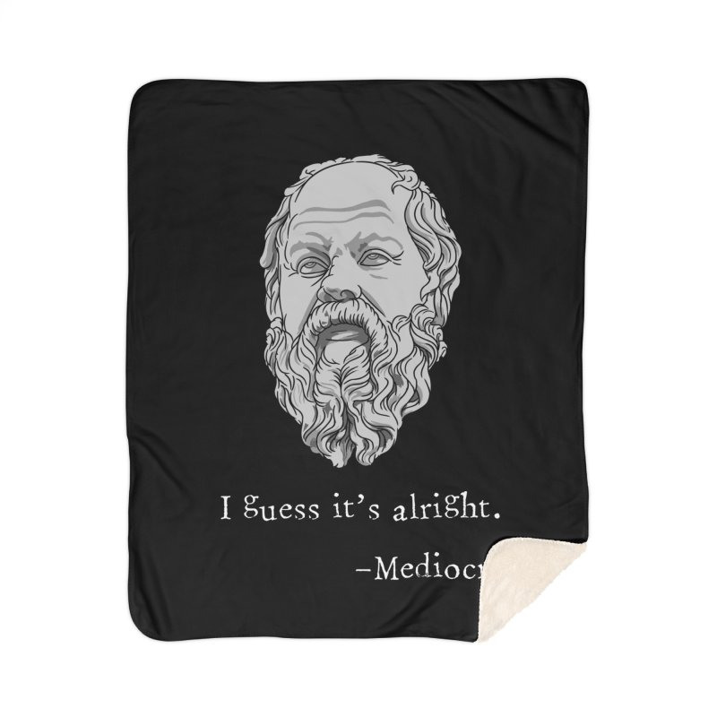 Mediocrates - I guess it's alright. Home Blanket by The Strange Pope's Stuff-Shack