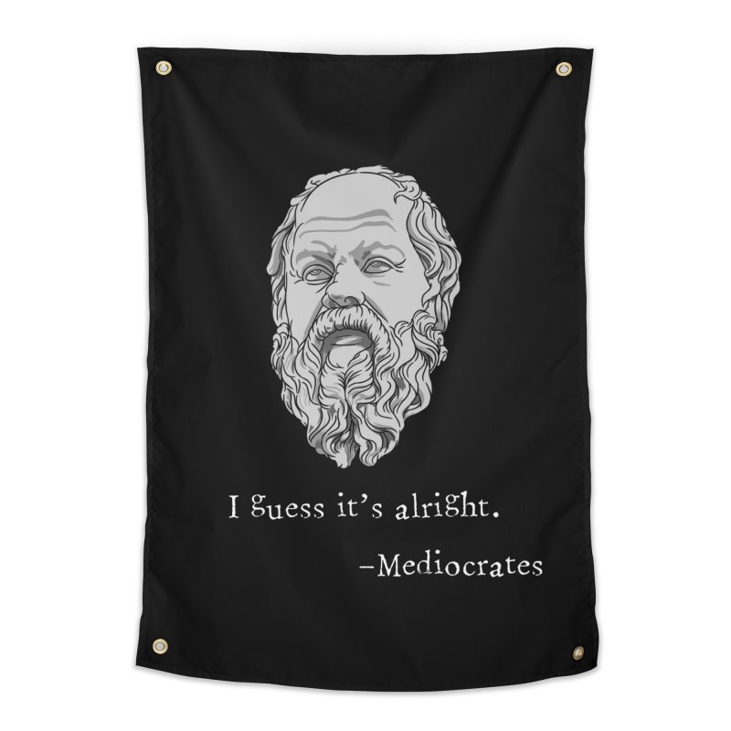 Mediocrates - I guess it's alright. Home Tapestry by The Strange Pope's Stuff-Shack