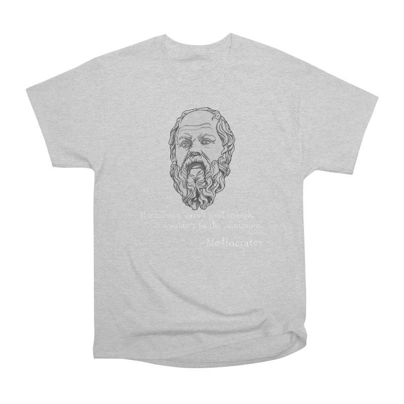 Mediocrates - If minimum wasn't good enough... Men's T-Shirt by The Strange Pope's Stuff-Shack