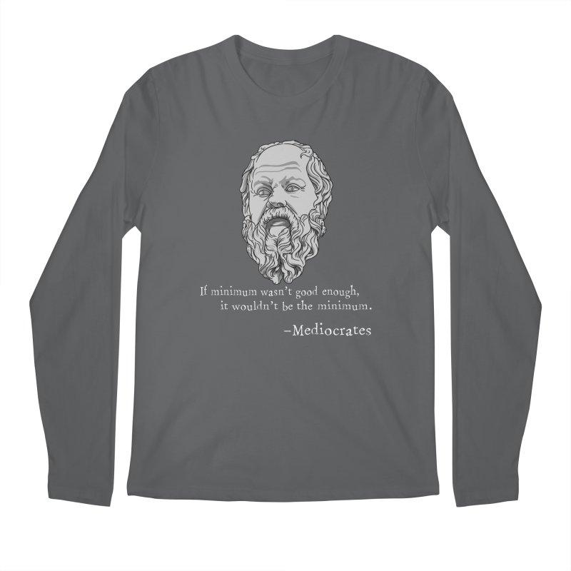 Mediocrates - If minimum wasn't good enough... Men's Longsleeve T-Shirt by The Strange Pope's Stuff-Shack