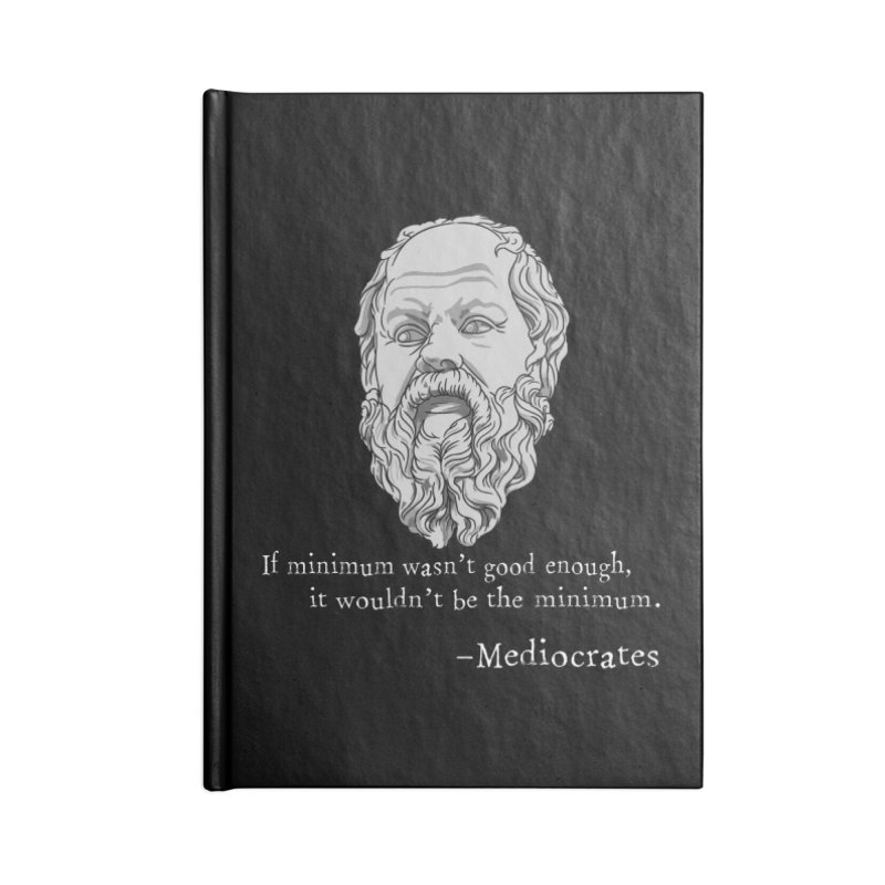 Mediocrates - If minimum wasn't good enough... Accessories Notebook by The Strange Pope's Stuff-Shack