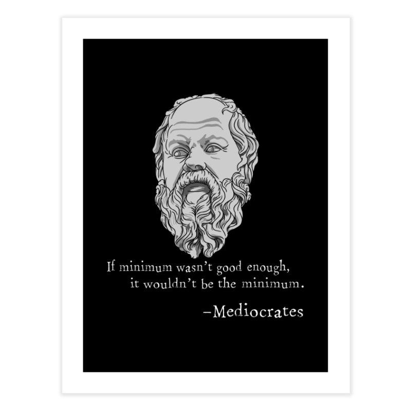 Mediocrates - If minimum wasn't good enough... Home Fine Art Print by The Strange Pope's Stuff-Shack