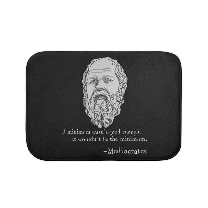 Mediocrates - If minimum wasn't good enough... Home Bath Mat by The Strange Pope's Stuff-Shack
