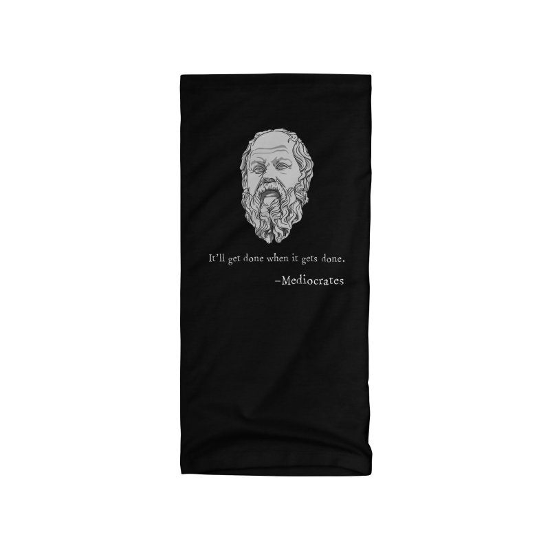 Mediocrates - It'll get done when it gets done. Accessories Neck Gaiter by The Strange Pope's Stuff-Shack