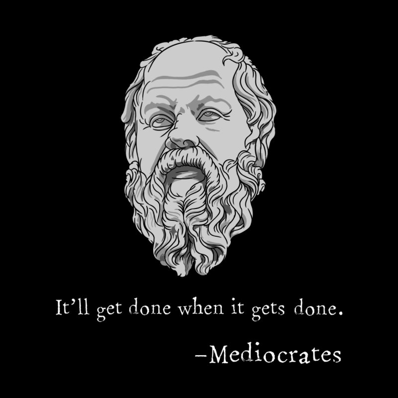 Mediocrates - It'll get done when it gets done. Kids Toddler Pullover Hoody by The Strange Pope's Stuff-Shack