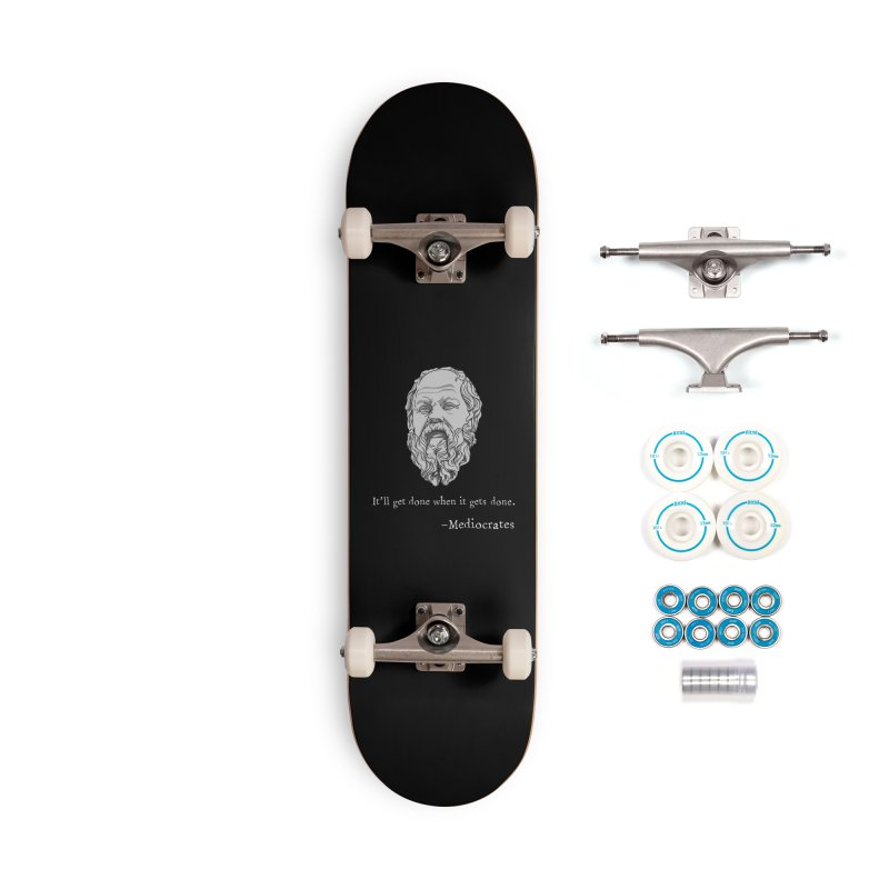 Mediocrates - It'll get done when it gets done. Accessories Skateboard by The Strange Pope's Stuff-Shack