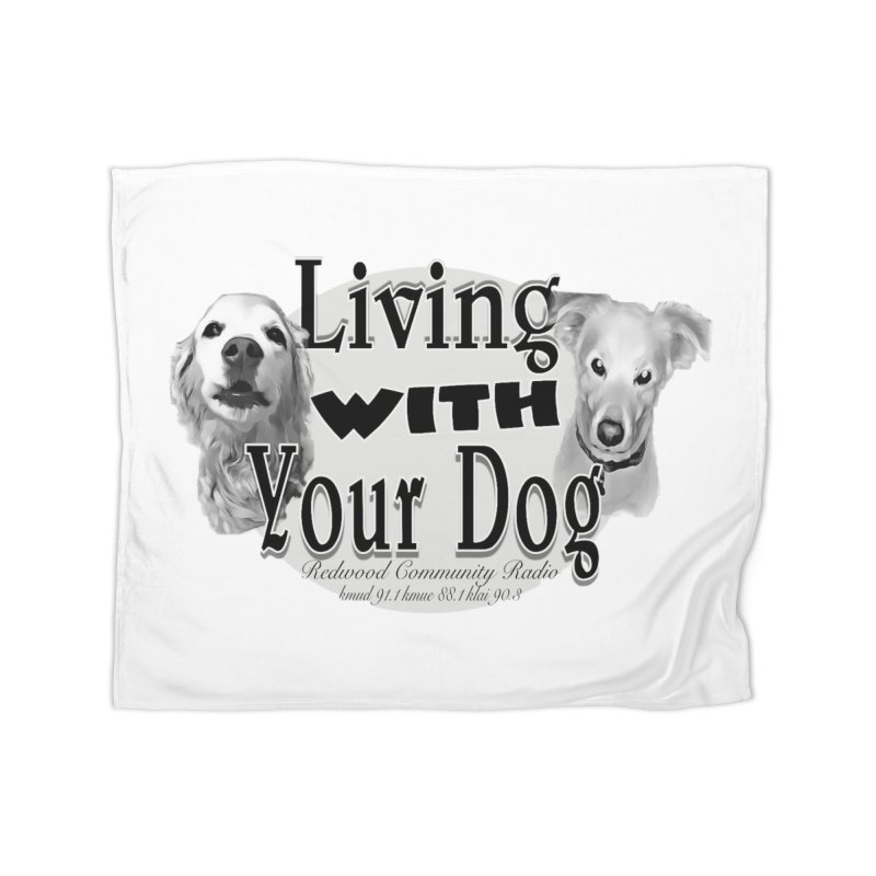 Living with Your Dog Home Blanket by Redwood Community Radio