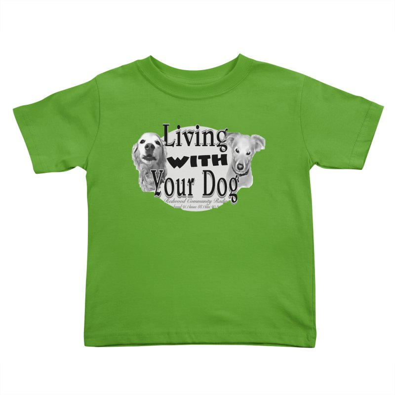 Living with Your Dog Kids Toddler T-Shirt by Redwood Community Radio